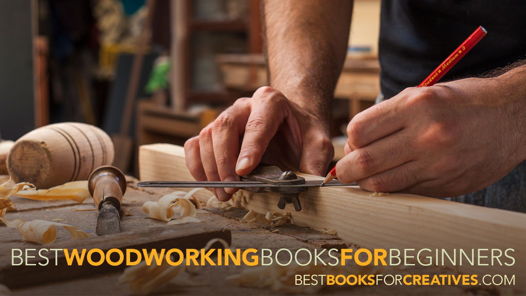 Best Woodworking Books For Beginners Best Books For Creatives